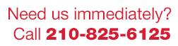Need us immediately? Call 210-825-6125